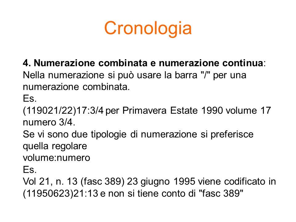 Cronologia 4. Numerazione combinata e numerazione continua: Nella numerazione si può usare la barra / per una numerazione combinata.