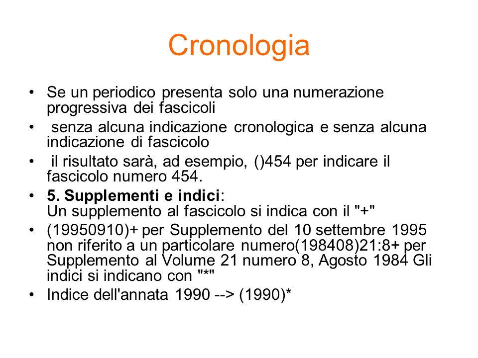 Cronologia Se un periodico presenta solo una numerazione progressiva dei fascicoli.
