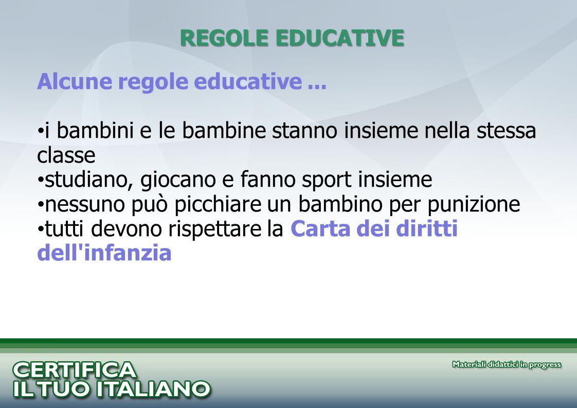 REGOLE EDUCATIVEAlcune regole educative ... i bambini e le bambine stanno insieme nella stessa classe.
