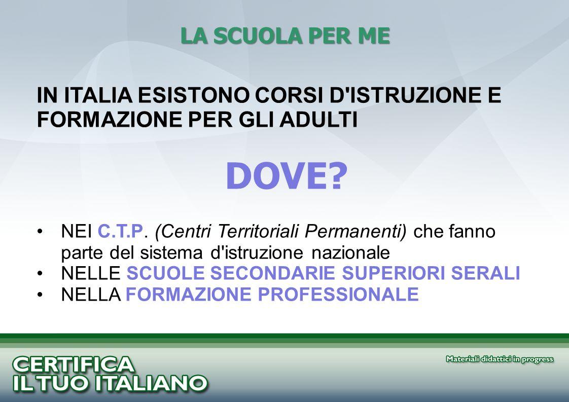 LA SCUOLA PER ME IN ITALIA ESISTONO CORSI D ISTRUZIONE E FORMAZIONE PER GLI ADULTI. DOVE