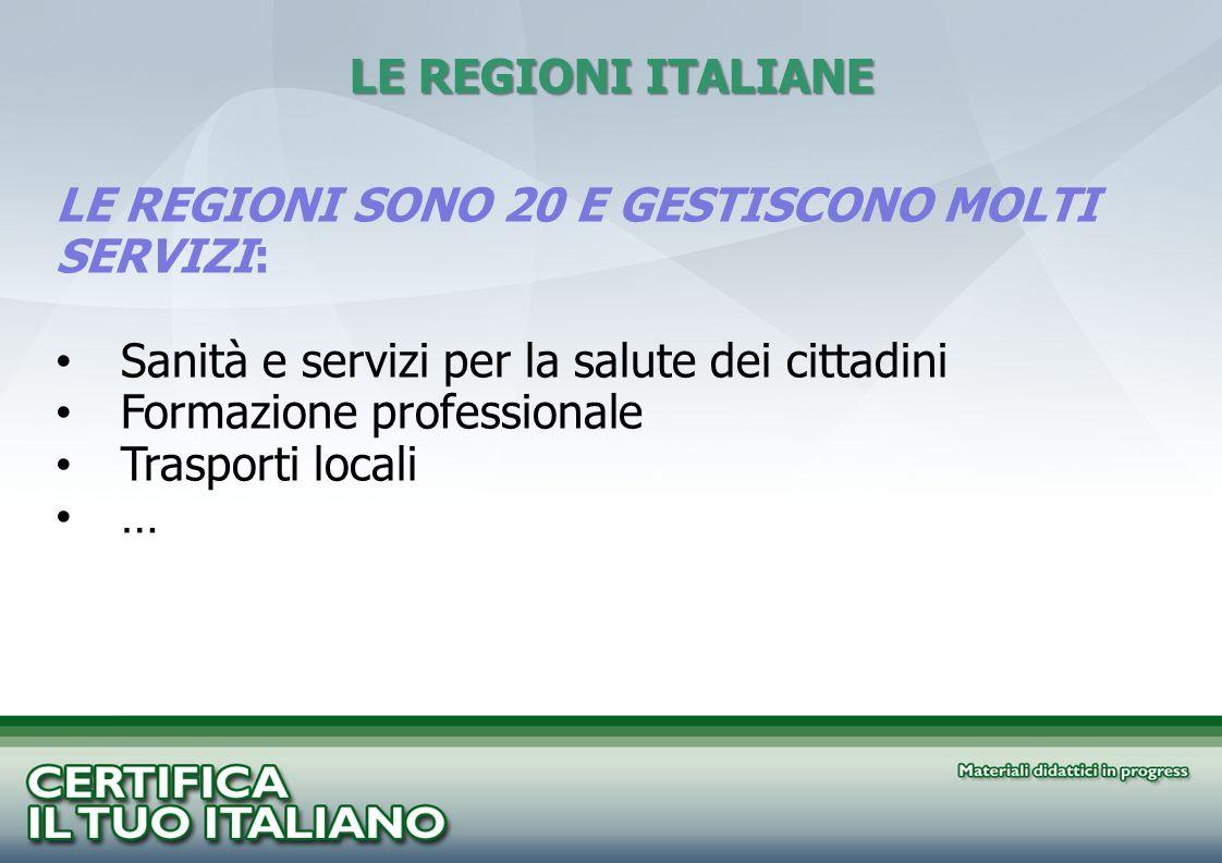LE REGIONI ITALIANE LE REGIONI SONO 20 E GESTISCONO MOLTI SERVIZI: Sanità e servizi per la salute dei cittadini.
