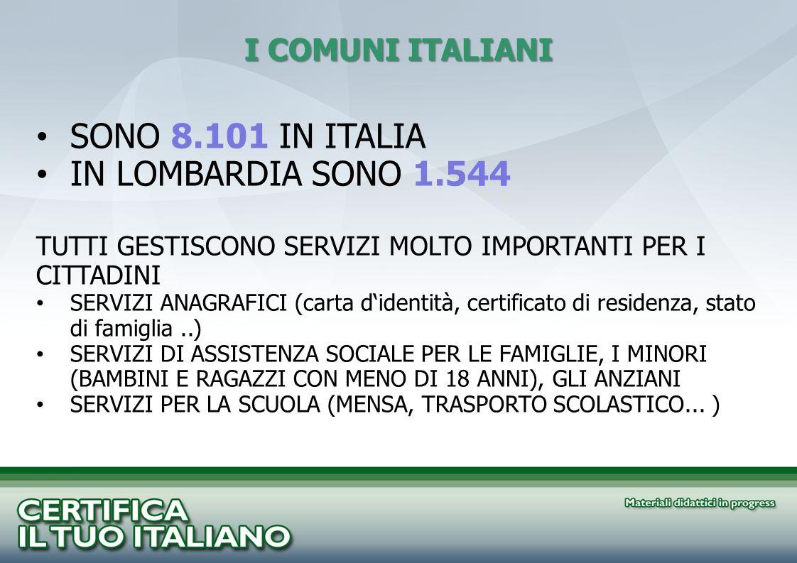SONO 8.101 IN ITALIA IN LOMBARDIA SONO 1.544 I COMUNI ITALIANI