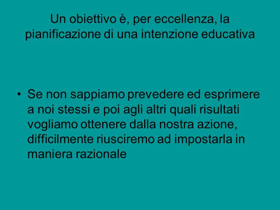 Un obiettivo è, per eccellenza, la pianificazione di una intenzione educativa