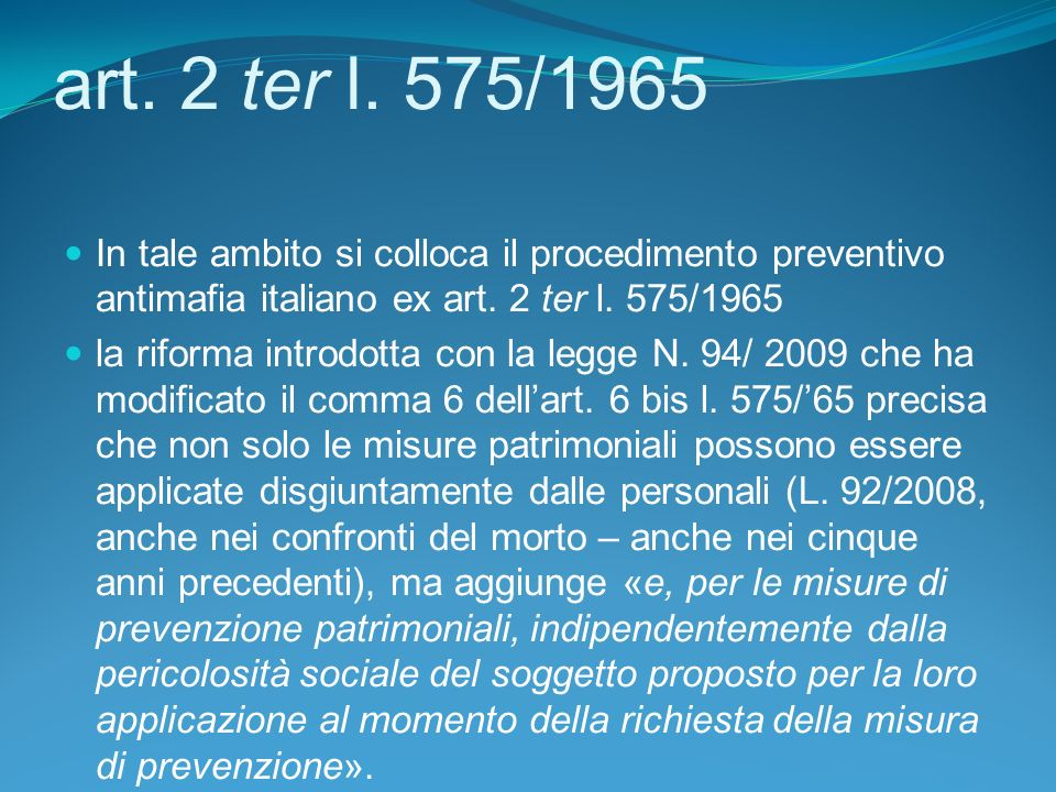 art. 2 ter l. 575/1965 In tale ambito si colloca il procedimento preventivo antimafia italiano ex art. 2 ter l. 575/1965.