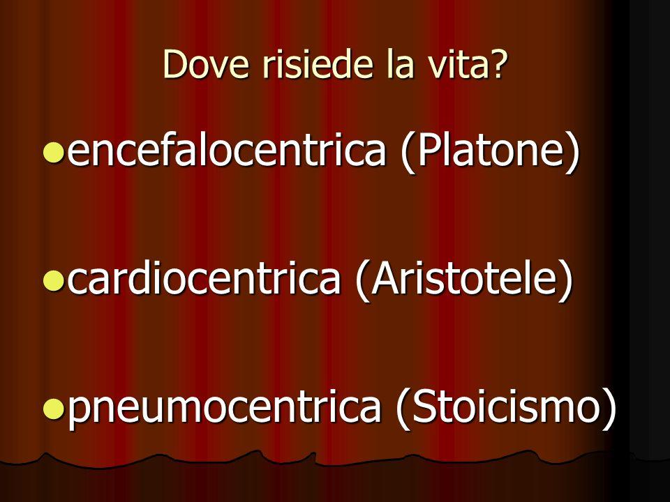 encefalocentrica (Platone) cardiocentrica (Aristotele)