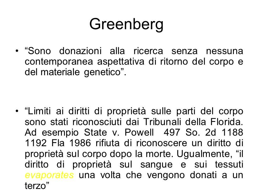Greenberg Sono donazioni alla ricerca senza nessuna contemporanea aspettativa di ritorno del corpo e del materiale genetico .