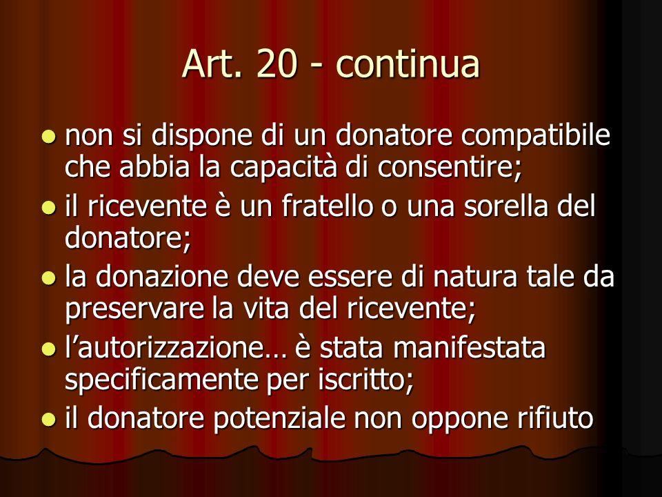 Art. 20 - continua non si dispone di un donatore compatibile che abbia la capacità di consentire;