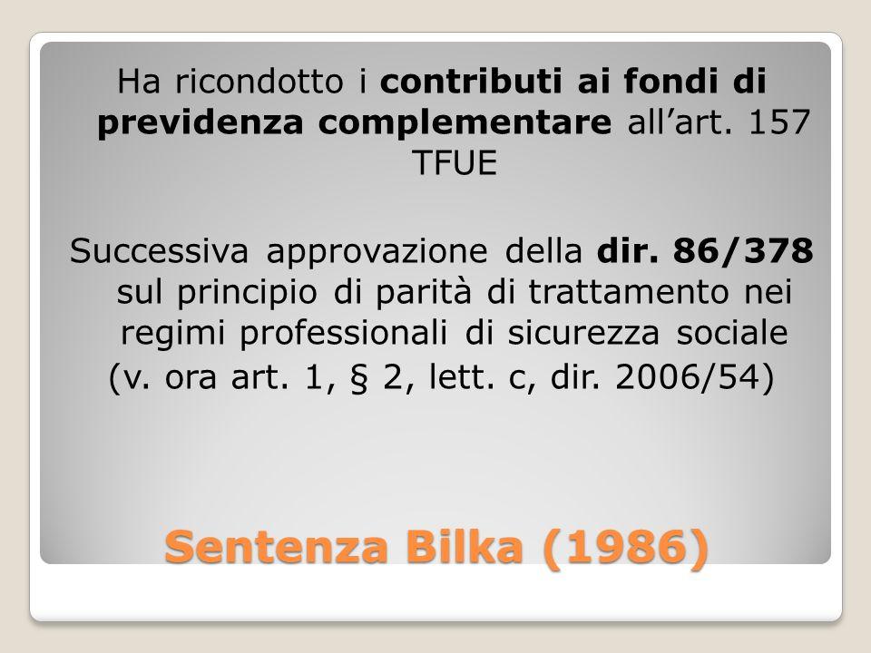 Ha ricondotto i contributi ai fondi di previdenza complementare all'art. 157 TFUE Successiva approvazione della dir. 86/378 sul principio di parità di trattamento nei regimi professionali di sicurezza sociale (v. ora art. 1, § 2, lett. c, dir. 2006/54)