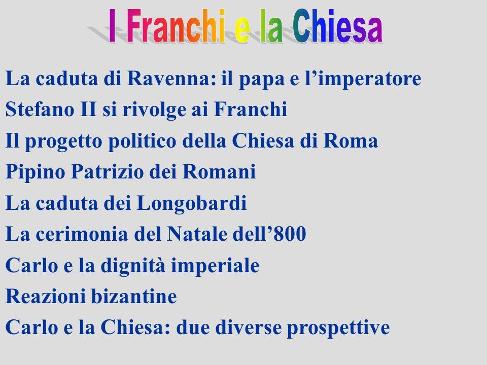 I Franchi e la Chiesa La caduta di Ravenna: il papa e l'imperatore