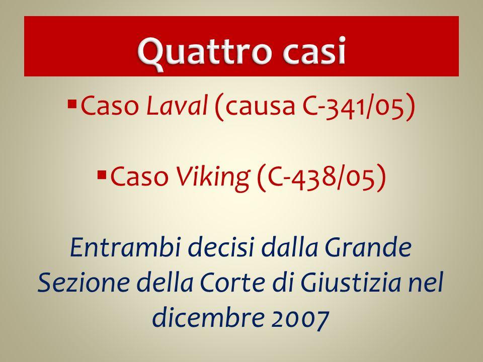 Quattro casi Caso Laval (causa C-341/05) Caso Viking (C-438/05)