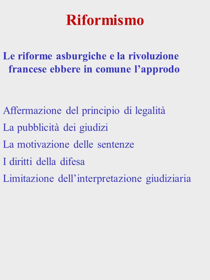 Riformismo Le riforme asburgiche e la rivoluzione francese ebbere in comune l'approdo. Affermazione del principio di legalità.