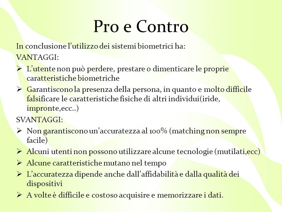 Pro e Contro In conclusione l'utilizzo dei sistemi biometrici ha: