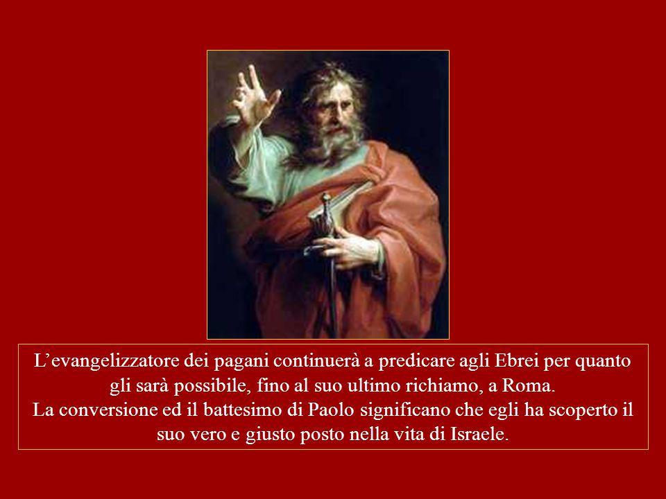 L'evangelizzatore dei pagani continuerà a predicare agli Ebrei per quanto gli sarà possibile, fino al suo ultimo richiamo, a Roma.