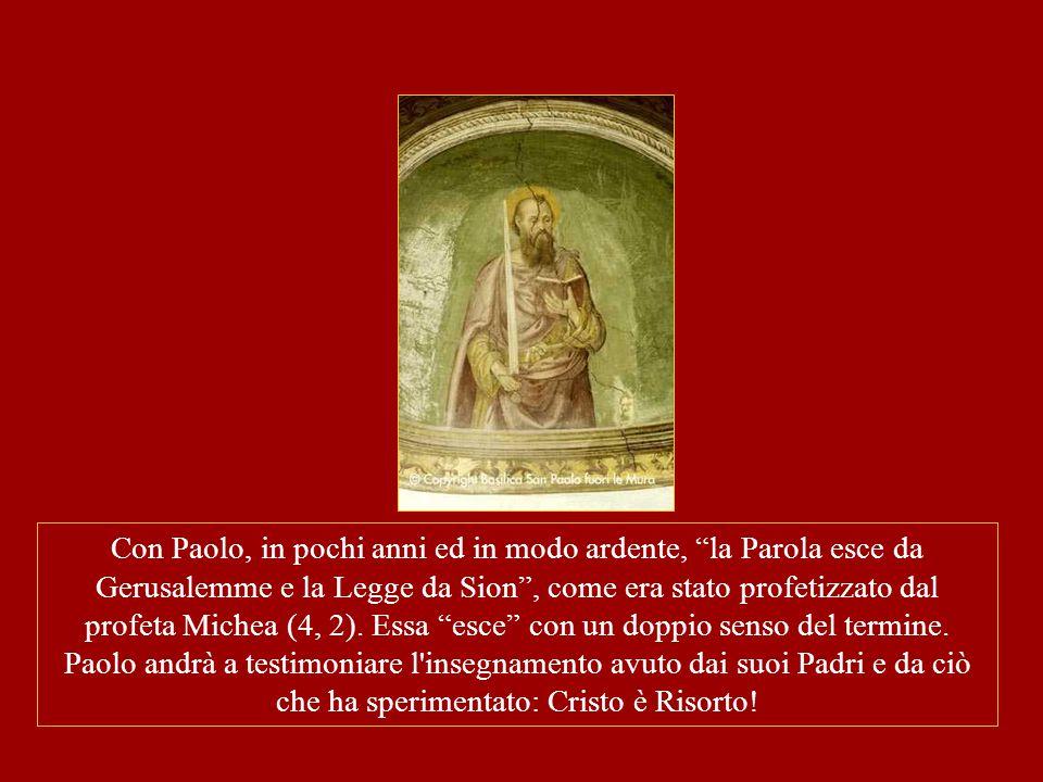 Con Paolo, in pochi anni ed in modo ardente, la Parola esce da Gerusalemme e la Legge da Sion , come era stato profetizzato dal profeta Michea (4, 2).