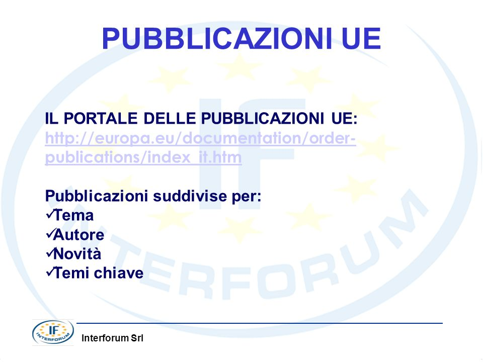PUBBLICAZIONI UE IL PORTALE DELLE PUBBLICAZIONI UE: http://europa.eu/documentation/order-publications/index_it.htm.