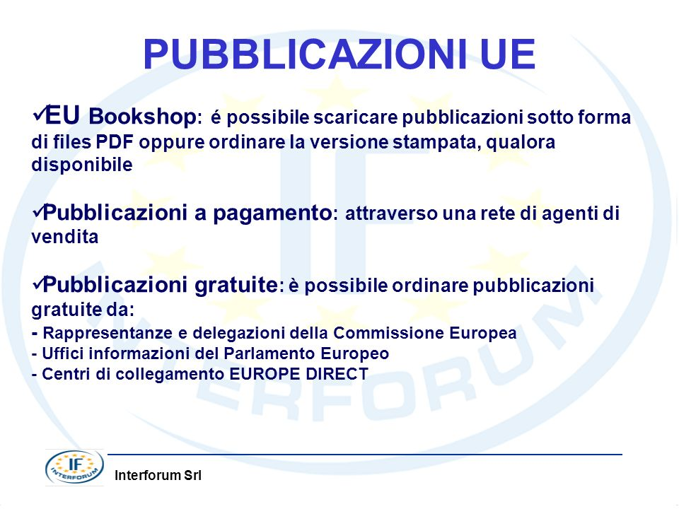 PUBBLICAZIONI UE EU Bookshop: é possibile scaricare pubblicazioni sotto forma di files PDF oppure ordinare la versione stampata, qualora disponibile.