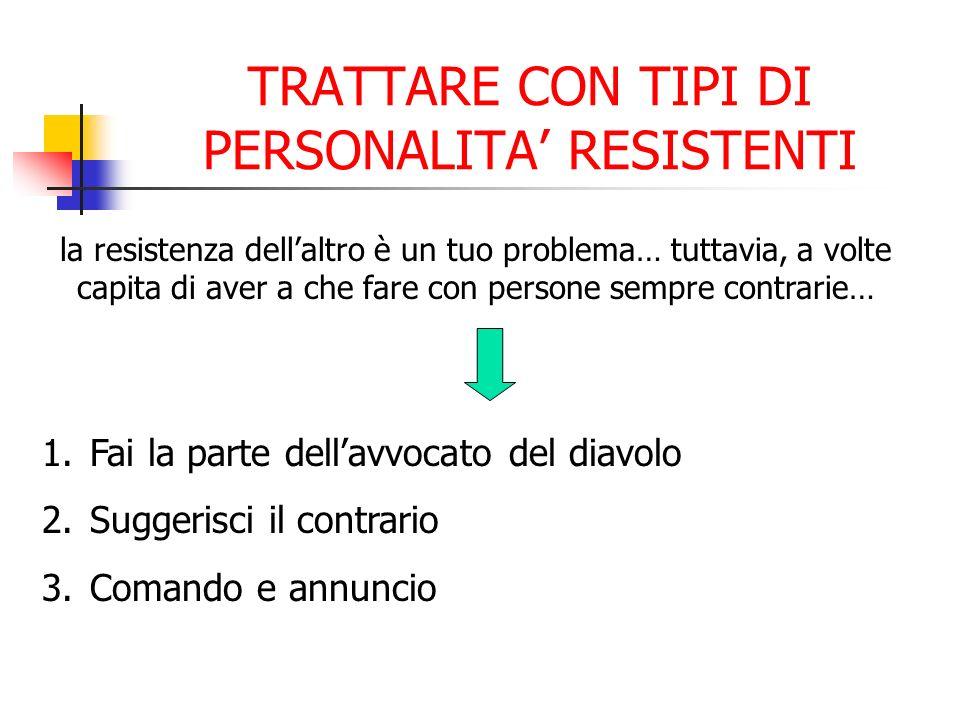 TRATTARE CON TIPI DI PERSONALITA' RESISTENTI