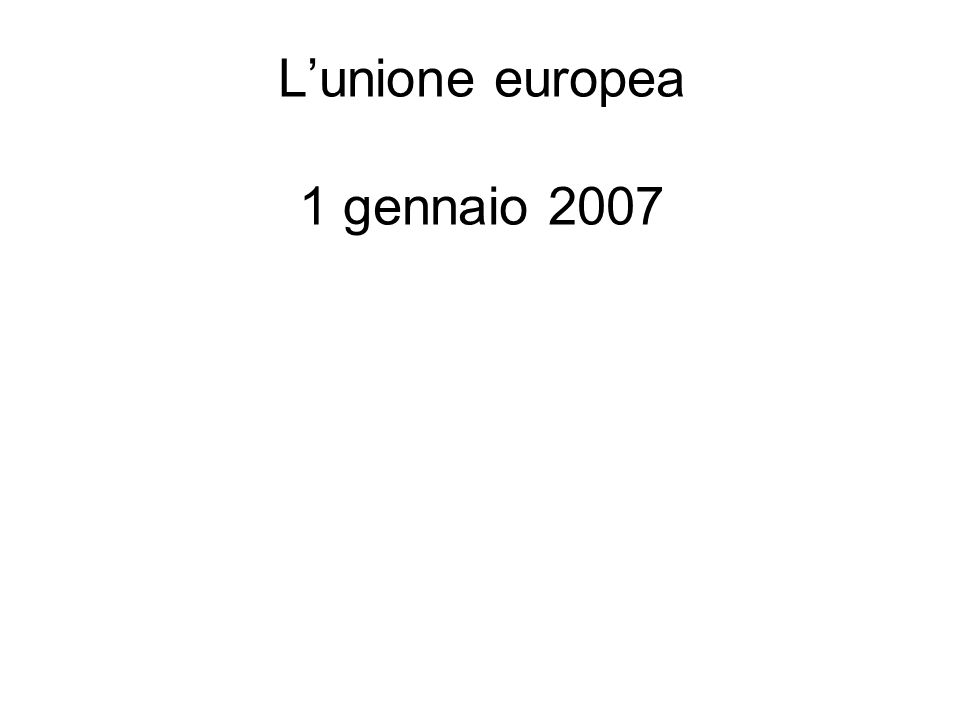 L'unione europea 1 gennaio 2007
