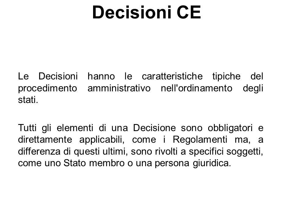 Decisioni CE Le Decisioni hanno le caratteristiche tipiche del procedimento amministrativo nell ordinamento degli stati.