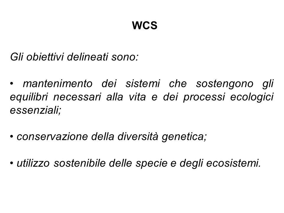 WCS Gli obiettivi delineati sono: • mantenimento dei sistemi che sostengono gli equilibri necessari alla vita e dei processi ecologici essenziali;