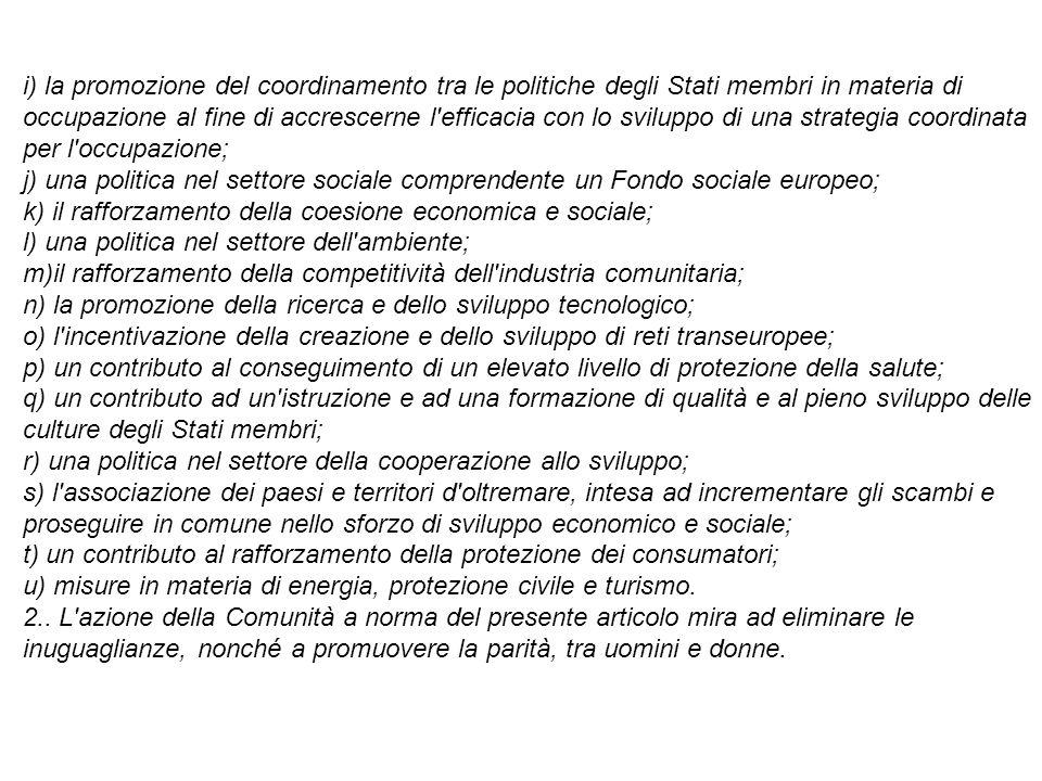 i) la promozione del coordinamento tra le politiche degli Stati membri in materia di occupazione al fine di accrescerne l efficacia con lo sviluppo di una strategia coordinata per l occupazione;