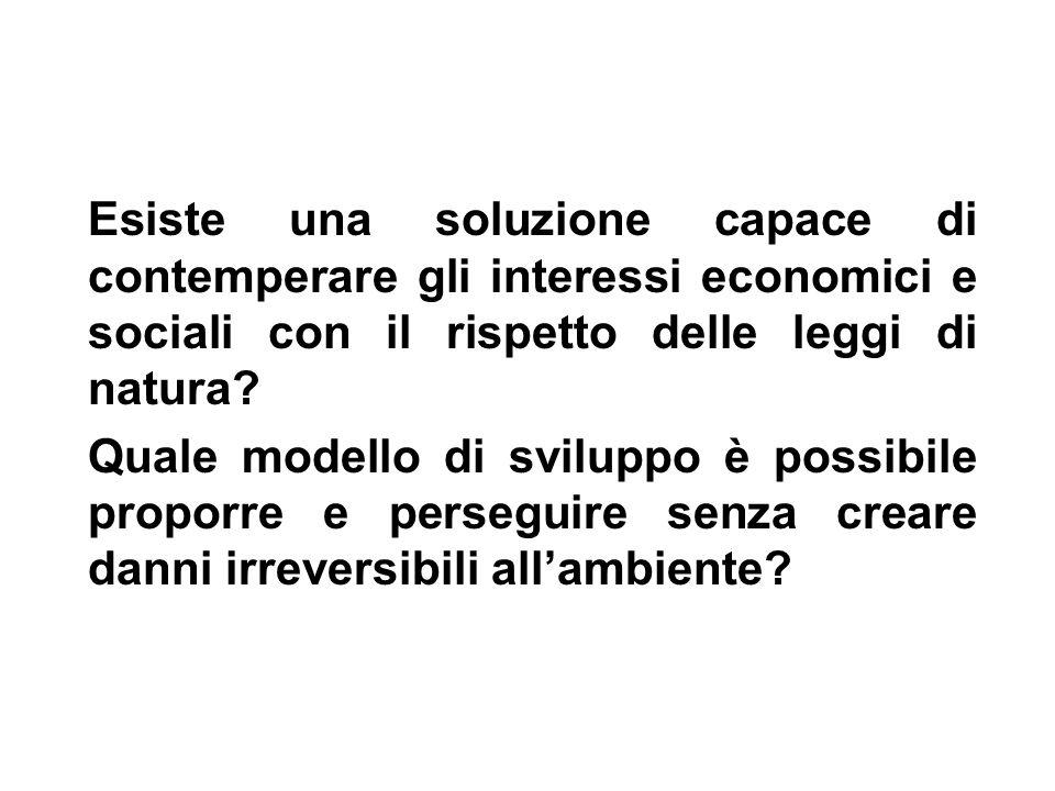 Esiste una soluzione capace di contemperare gli interessi economici e sociali con il rispetto delle leggi di natura