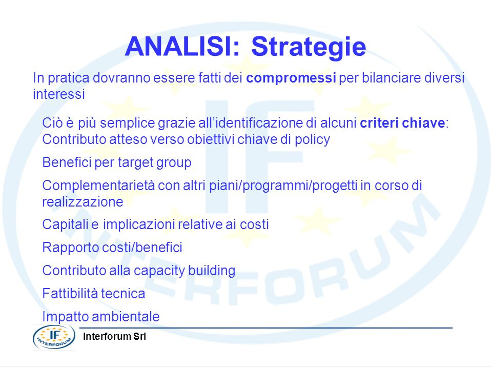 ANALISI: Strategie In pratica dovranno essere fatti dei compromessi per bilanciare diversi interessi.