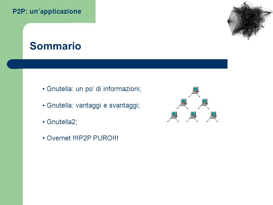 Sommario P2P: un'applicazione Gnutella: un po' di informazioni;