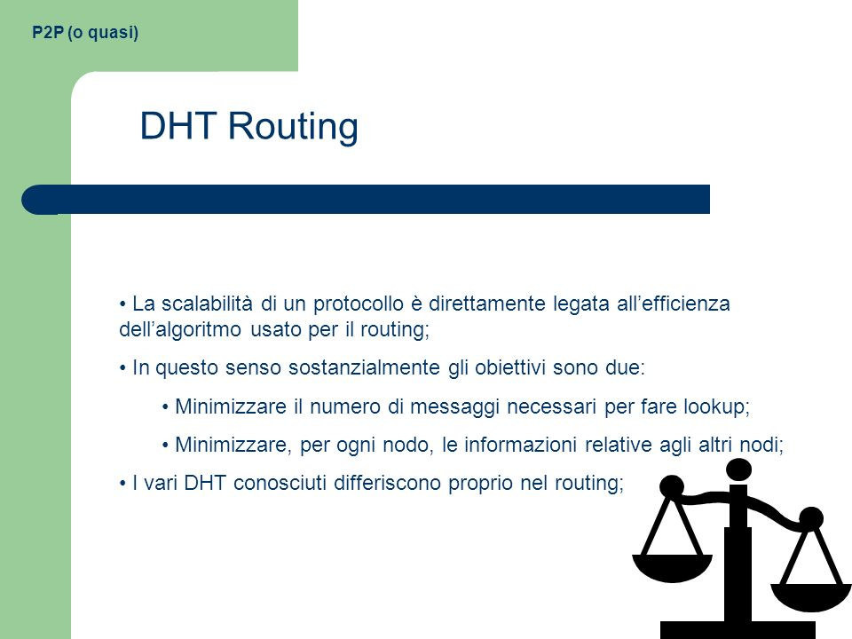 P2P (o quasi) DHT Routing. La scalabilità di un protocollo è direttamente legata all'efficienza dell'algoritmo usato per il routing;