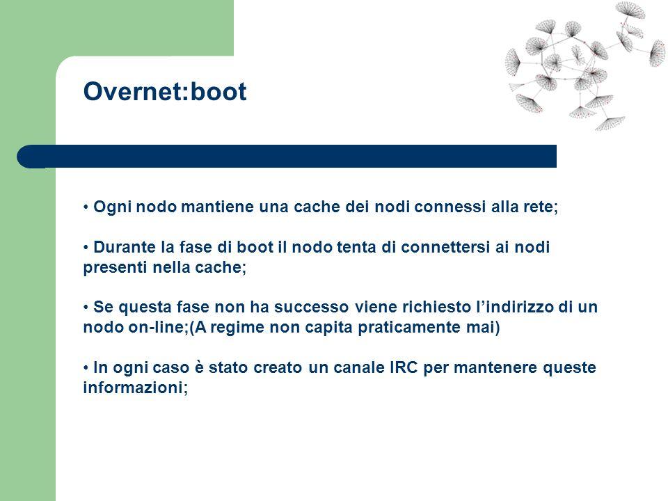 Overnet:boot Ogni nodo mantiene una cache dei nodi connessi alla rete;
