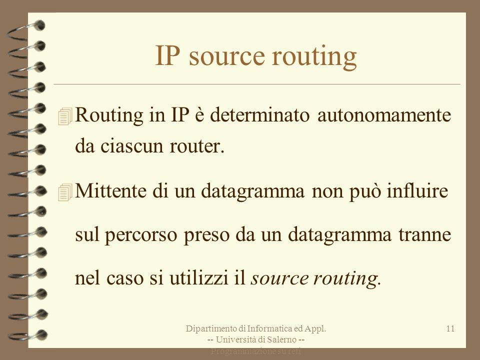 IP source routing Routing in IP è determinato autonomamente da ciascun router.