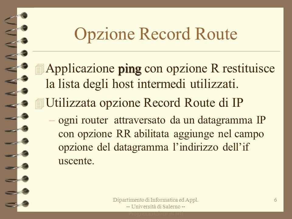 Opzione Record Route Applicazione ping con opzione R restituisce la lista degli host intermedi utilizzati.