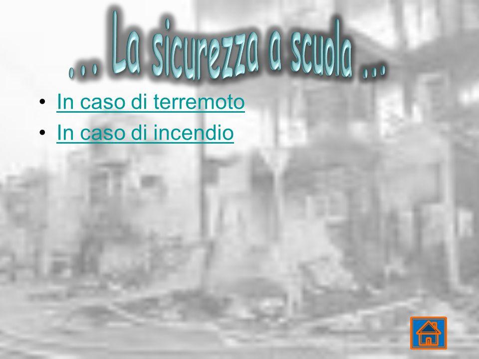 ... La sicurezza a scuola ... In caso di terremoto In caso di incendio