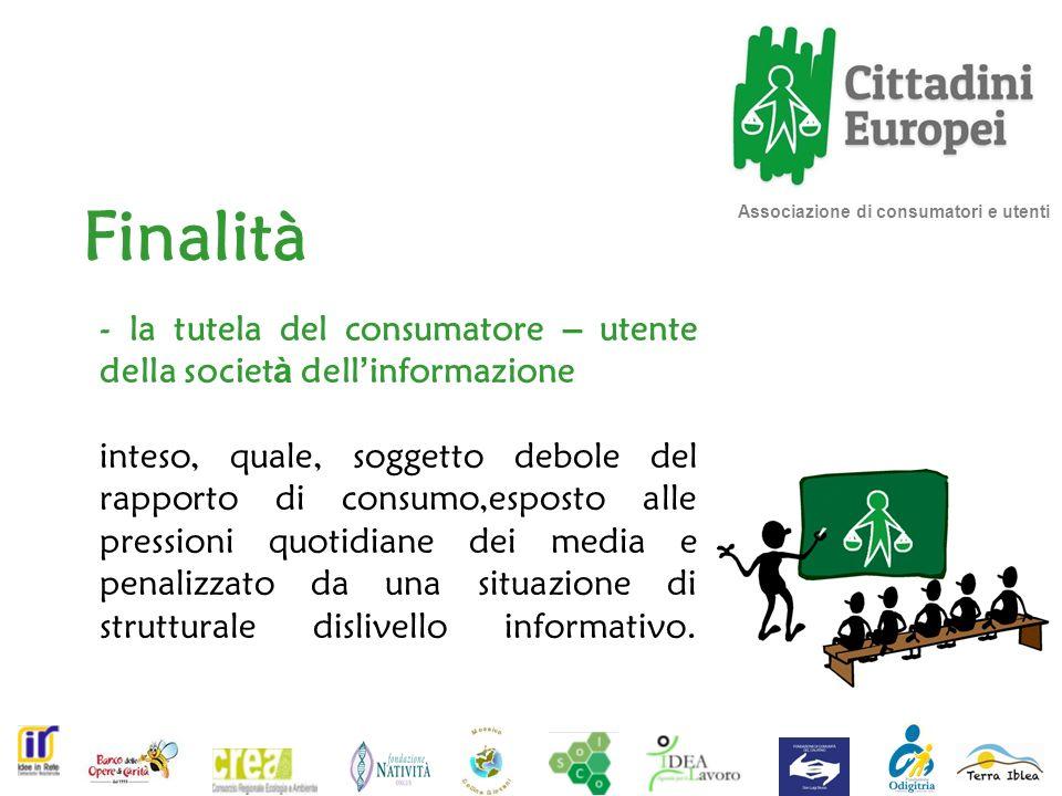 Finalità Associazione di consumatori e utenti. - la tutela del consumatore – utente della società dell'informazione.