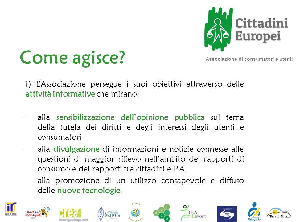 Come agisce 1) L'Associazione persegue i suoi obiettivi attraverso delle attività informative che mirano: