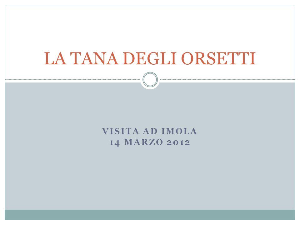 LA TANA DEGLI ORSETTI Visita ad Imola 14 Marzo 2012
