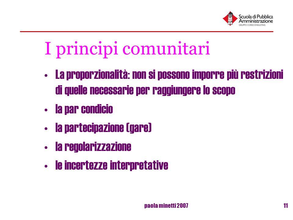 I principi comunitari La proporzionalità: non si possono imporre più restrizioni di quelle necessarie per raggiungere lo scopo.