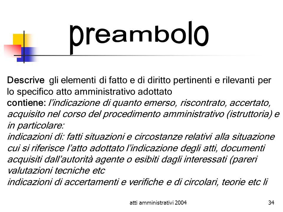 preambolo Descrive gli elementi di fatto e di diritto pertinenti e rilevanti per lo specifico atto amministrativo adottato.