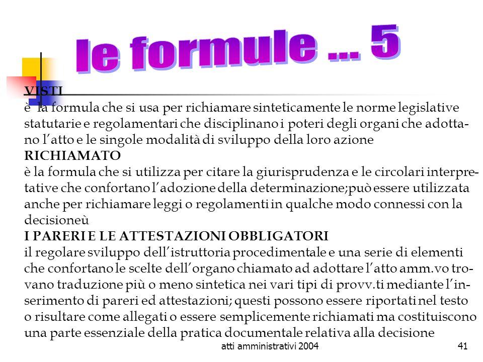 le formule ... 5 VISTI. è la formula che si usa per richiamare sinteticamente le norme legislative.