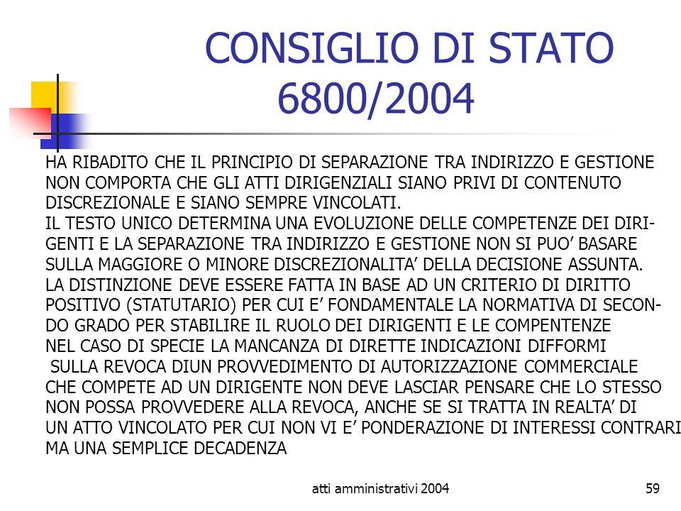 CONSIGLIO DI STATO 6800/2004 HA RIBADITO CHE IL PRINCIPIO DI SEPARAZIONE TRA INDIRIZZO E GESTIONE.