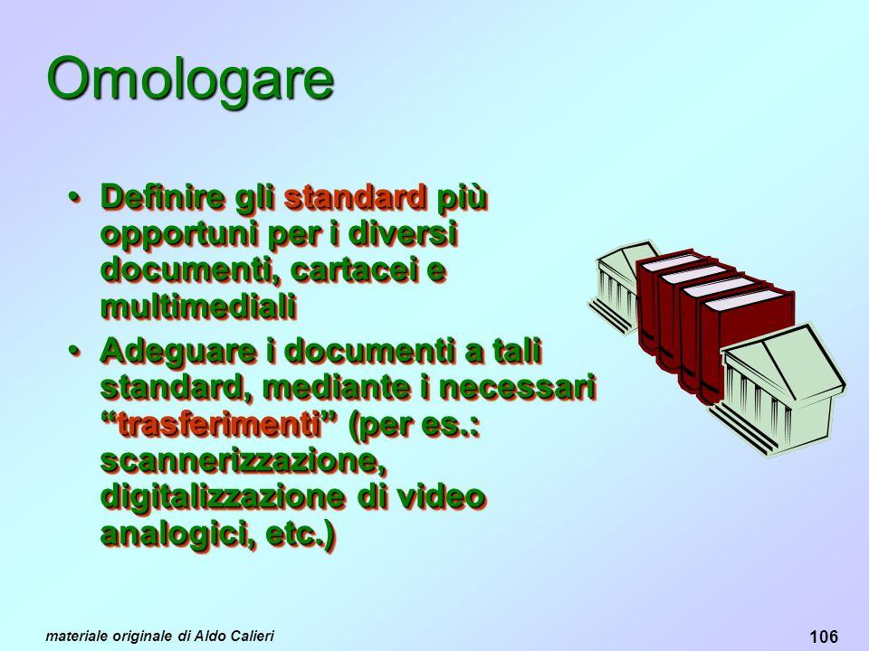 Omologare Definire gli standard più opportuni per i diversi documenti, cartacei e multimediali.