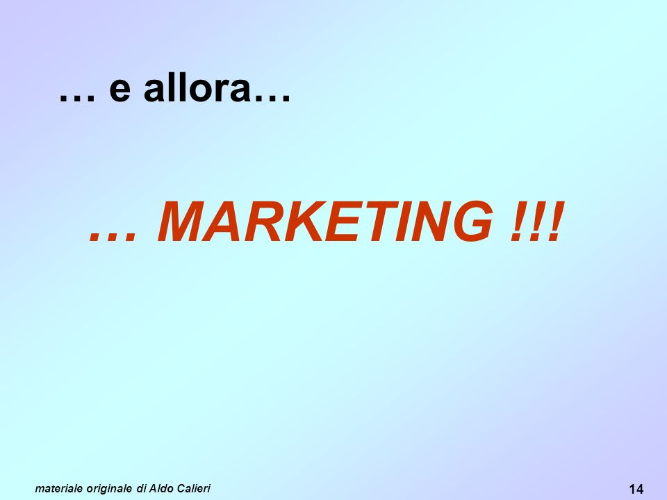 … e allora… … MARKETING !!! materiale originale di Aldo Calieri