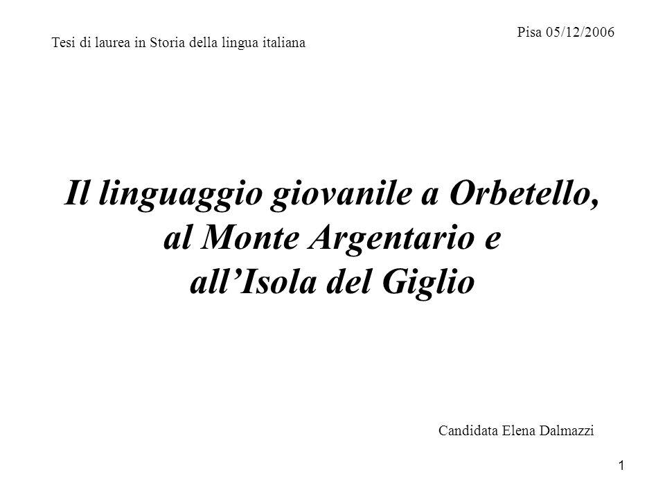 Pisa 05/12/2006 Tesi di laurea in Storia della lingua italiana. Il linguaggio giovanile a Orbetello, al Monte Argentario e all'Isola del Giglio.