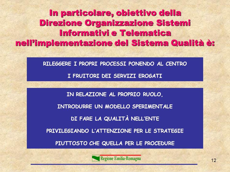 In particolare, obiettivo della Direzione Organizzazione Sistemi Informativi e Telematica nell'implementazione del Sistema Qualità è: