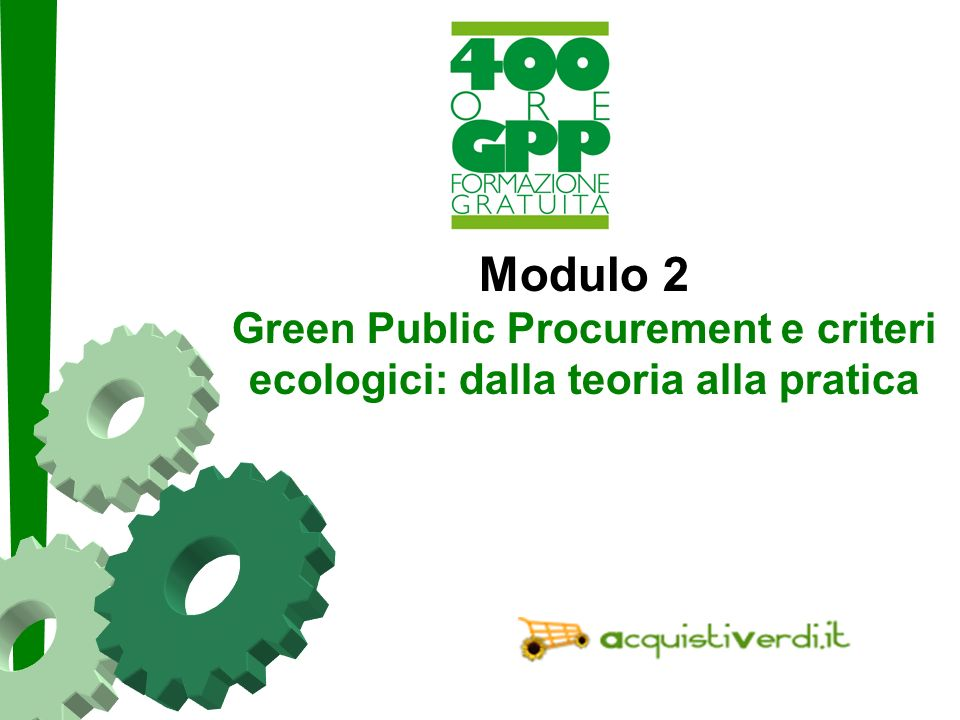 Modulo 2 Green Public Procurement e criteri ecologici: dalla teoria alla pratica.