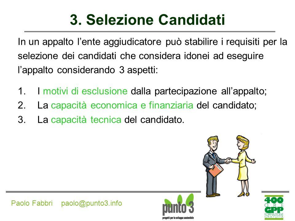 3. Selezione Candidati In un appalto l'ente aggiudicatore può stabilire i requisiti per la. selezione dei candidati che considera idonei ad eseguire.