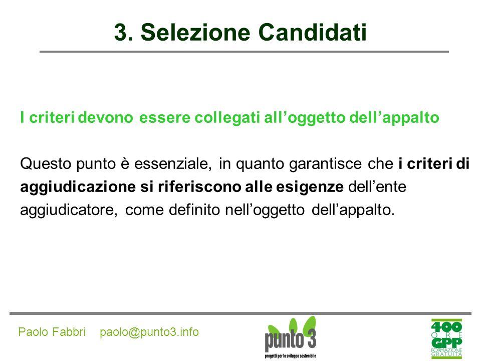 3. Selezione Candidati I criteri devono essere collegati all'oggetto dell'appalto. Questo punto è essenziale, in quanto garantisce che i criteri di.
