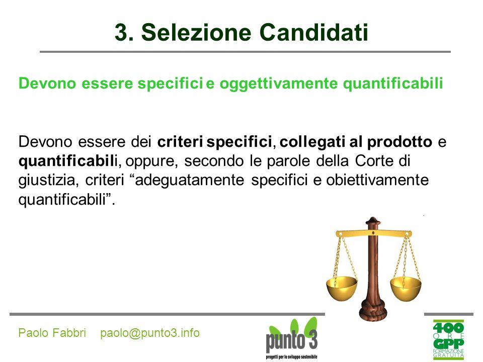 3. Selezione Candidati Devono essere specifici e oggettivamente quantificabili. Devono essere dei criteri specifici, collegati al prodotto e.