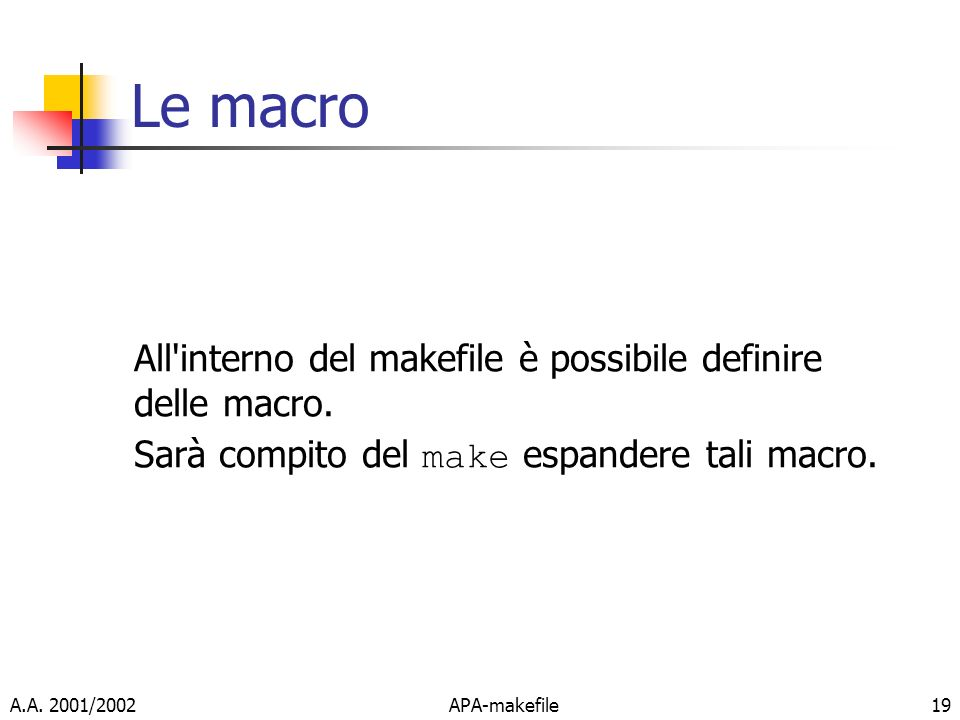 Le macro All interno del makefile è possibile definire delle macro.
