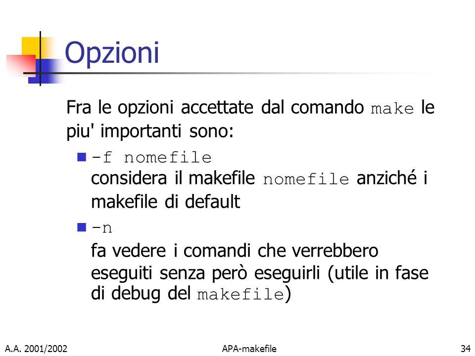 Opzioni Fra le opzioni accettate dal comando make le piu importanti sono: -f nomefile considera il makefile nomefile anziché i makefile di default.